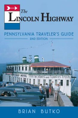 The Lincoln Highway: Pennsylvania Traveler's Guide: 2nd Edition