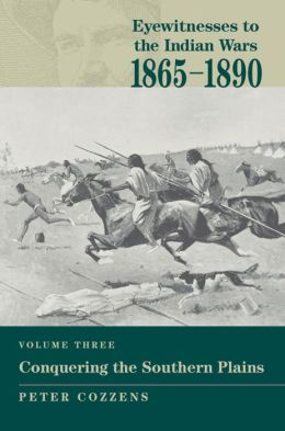 Eyewitnesses to the Indian Wars: 1865-1890: Vol.3, Conquering the Southern Plains