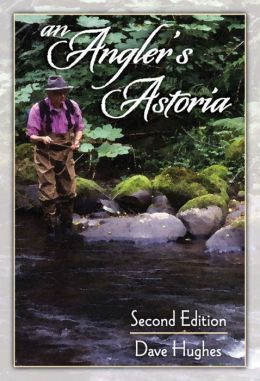 An Angler's Astoria: 2nd Edition