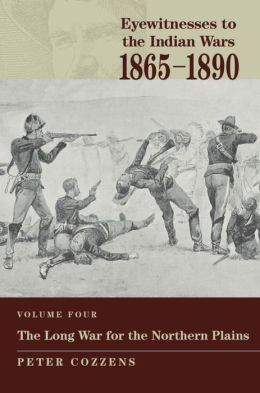 Eyewitnesses to the Indian Wars, 1865-1890: Vol.4, The Long War for the Northern Plains
