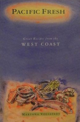 Pacific Fresh: Great Recipes from the West Coast