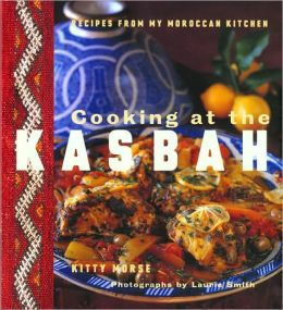 Cooking at the Kasbah: Recipes from My Morroccan Kitchen