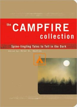 The Campfire Collection: Spine-tingling Tales to Tell in the Dark