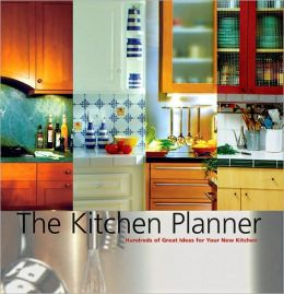 The Kitchen Planner: Hundreds of Great Ideas for Your New Kitchen