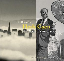 The World of Herb Caen: San Francisco 1938-1997