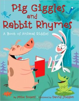 Pig Giggles and Rabbit Rhymes: A Book of Animal Riddles