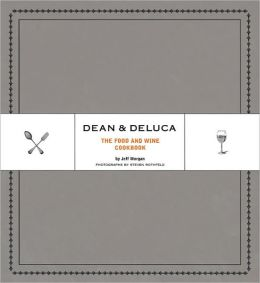 Dean & DeLuca: The Food and Wine Cookbook
