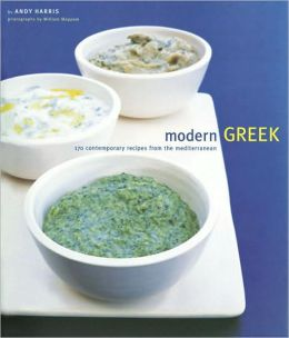 Modern Greek: 170 Contemporary Recipes from the Mediterranean