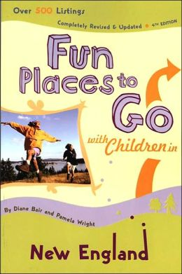 Fun Places to Go with Children in New England: 4th Edition-Over 350 Listings, Completely Revised & Updated