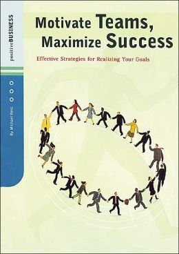 Motivate Teams, Maximize Success: Effective Strategies for Realizing Your Goals