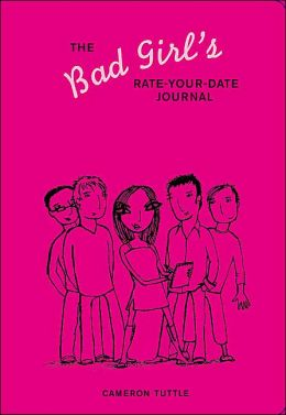 The Bad Girl's Rate-Your-Date Journal: Your Guide to Playing the Field - and Keeping Score!