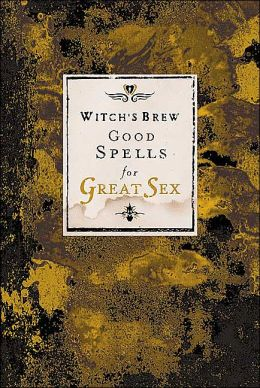 Witch's Brew: Good Spells for Great Sex