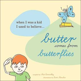 Butter Comes From Butterflies: When I was a kid, I used to believe. . .