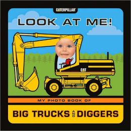 Look at Me! My Photo Book of Big Trucks and Diggers