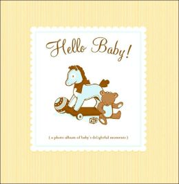 Hello Baby!: A Photo Album of Baby's Delightful Moments