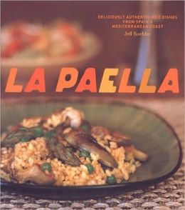 La Paella: Deliciously Authentic Rice Dishes from Spain's Mediterranean Coast