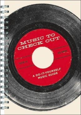 Music to Check Out: A Do-It-Yourself Music Guide