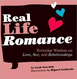 Real Life Romance: Everyday Wisdom on Love, Sex, and Relationships