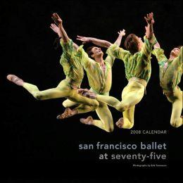 San Francisco Ballet at Seventy-Five 2008 Wall Calendar