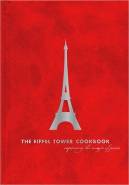 The Eiffel Tower Restaurant Cookbook: Capturing the Magic of Paris