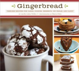 Gingerbread: Timeless Recipes for Cakes, Cookies, Dessers, Ice Cream, and Candy