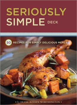 Seriously Simple Deck: 50 Recipes for Simply Delicious Meals