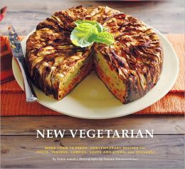 New Vegetarian: More Than 75 Fresh, Contemporary Recipes for Pasta, Tagines, Currries, Soups and Stews, and Desserts