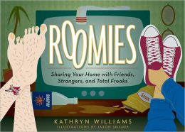 Roomies: Sharing Your Home with Friends, Strangers, and Total Freaks