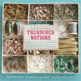 French General: Treasured Notions: Inspiration and Craft Projects Using Vintage Beads, Buttons, Ribbons, and Trim from Tinsel Trading Company