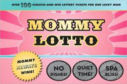 Mommy Lotto: Over 100 Scratch-And-Win Lottery Tickets for One Lucky Mom