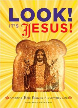 Look! It's Jesus!: Amazing Holy Visions in Everyday Life