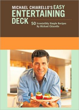 Michael Chiarello's Easy Entertaining Deck: 50 Irresistibly Simple Recipes