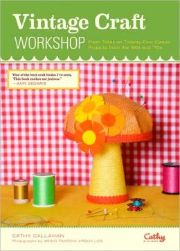 Vintage Craft Workshop: Fresh Takes on Twenty-Four Classic Projects from the '60s and '70s