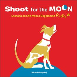 Shoot for the Moon!: Lessons on Life from a Dog Named Rudy