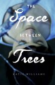 Book Cover Image. Title: The Space Between Trees, Author: Katie Williams