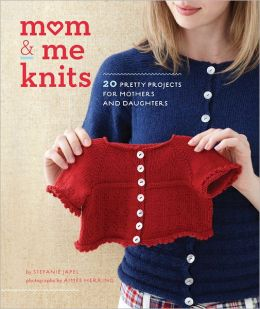 Mom & Me Knits: 20 Pretty Projects for Mothers and Daughters