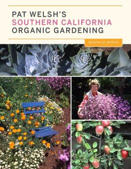 Pat Welsh's Southern California Organic Gardening (3rd Edition): Month by Month