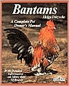 Bantam Chickens: Husbandry & Care, Diseases, & Breeding with a Special Chapter on Understanding Bantams