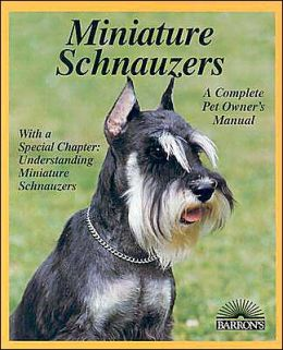 Miniature Schnauzers: Everything About Purchase, Care, Nutrition, Breeding, Behavior, & Training