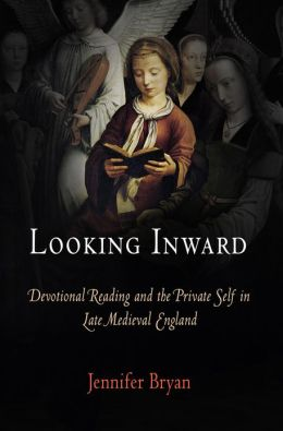Looking Inward: Devotional Reading and the Private Self in Late Medieval England