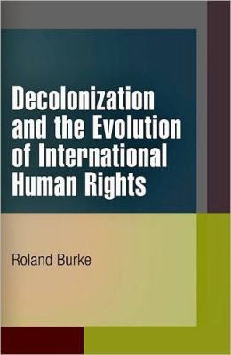 Decolonization and the Evolution of International Human Rights