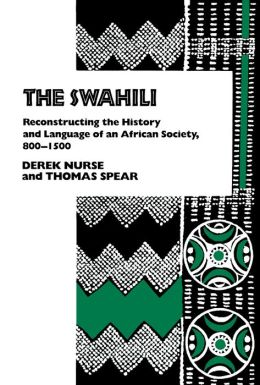 The Swahili: Reconstructing the History and Language of an African Society, 800-1500