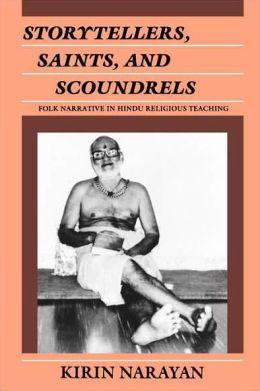 Storytellers, Saints, and Scoundrels: Folk Narrative in Hindu Religious Teaching