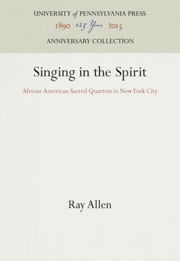Singing in the Spirit: African-American Sacred Quartets in New York City