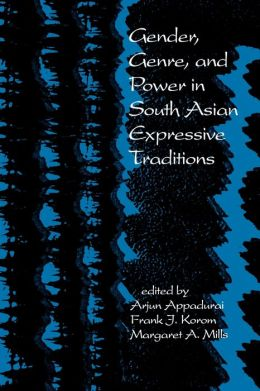 Gender, Genre, and Power in South Asian Expressive Traditions