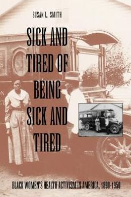 Sick and Tired of Being Sick and Tired: Black Women's Health Activism in America, 1890-1950