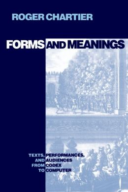 Forms and Meanings: Texts, Performances, and Audiences from Codex to Computer
