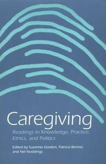 Caregiving: Readings in Knowledge, Practice, Ethics, and Politics