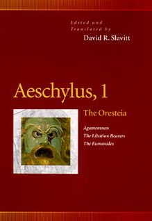 Aeschylus, 1: The Oresteia (Agamemnon, The Libation Bearers, The Eumenides)