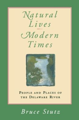 Natural Lives, Modern Times: People and Places of the Delaware River